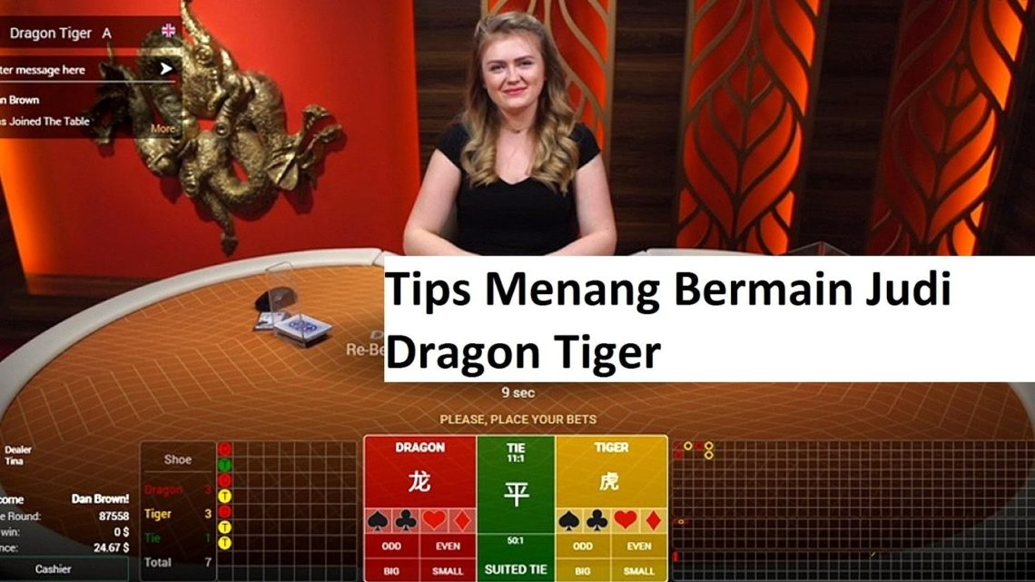 Tips Menang Bermain Judi Dragon Tiger